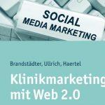 Klinikmarketing mit Web 2.0 – Social Media Marketing für das Krankenhaus? – Praxisbezogenes Handbuch erschienen